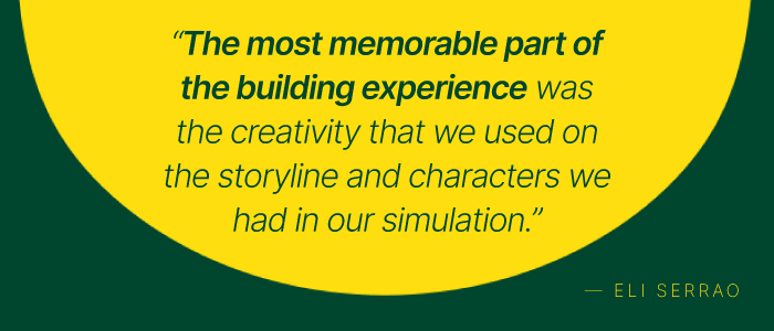 The most memorable part of the building experience was the creativity we used on the storyline.