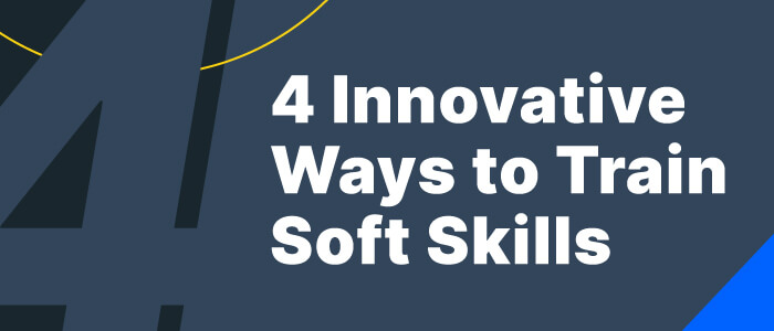 4 Innovative Ways Companies are Using Soft Skill Training for Employees