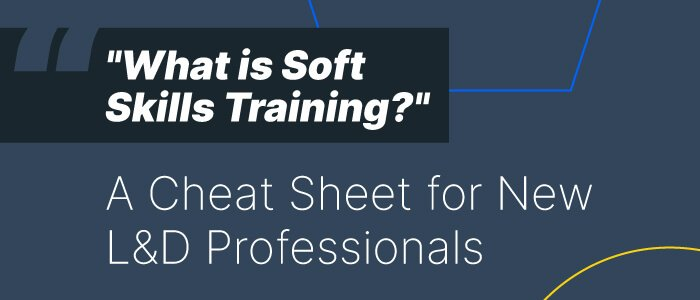 What is Soft Skills Training? A Cheat Sheet for New L&D Professionals