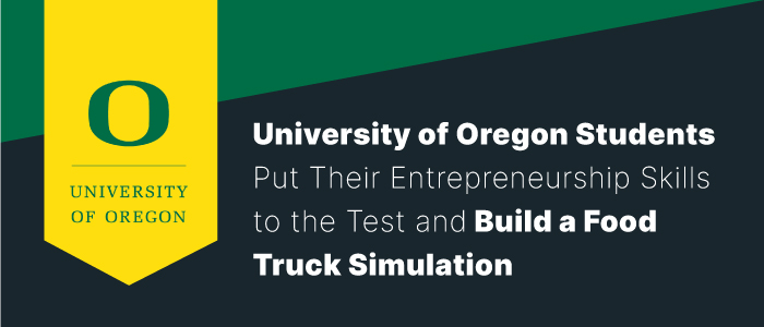 University of Oregon Students Put Their Entrepreneurship Skills to the Test and Build a Food Truck Simulation