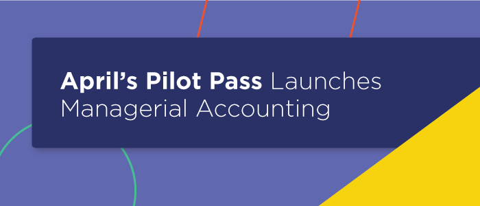 April's Pilot Pass Launches Managerial Accounting