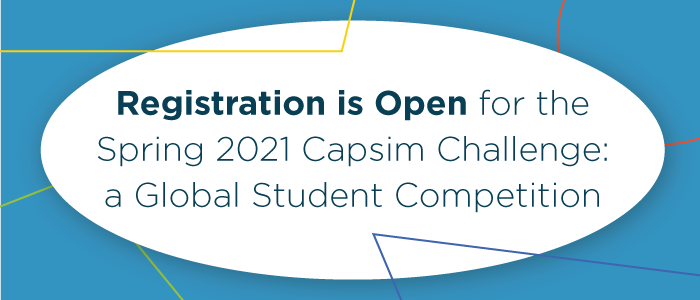 Registration is Open for the Spring 2021 Capsim Challenge: a Global Student Competition