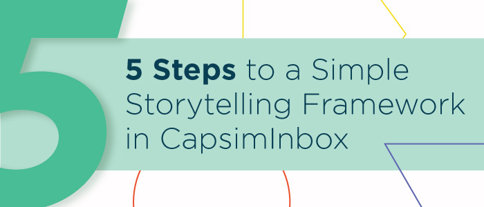 5 Steps to a Simple Storytelling Framework in CapsimInbox
