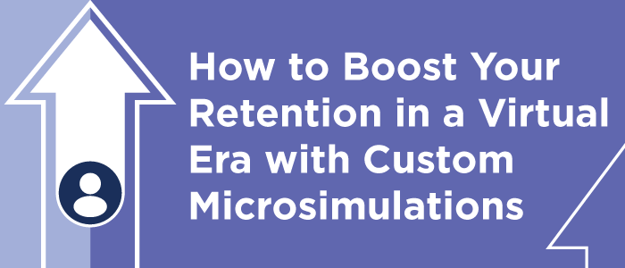 How to Boost Your Retention in a Virtual Era with Custom Microsimulations