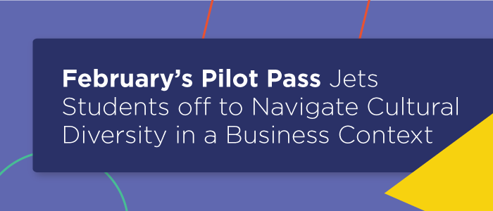 February's Pilot Pass Jets Students off to Navigate Cultural Diversity in a Business Context