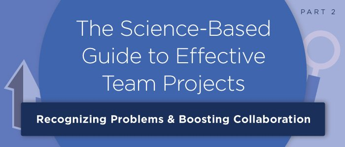 The Science-Based Guide to Effective Teamwork: Recognizing Problems & Boosting Collaboration