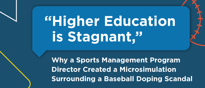 """""""Higher Education is Stagnant,"""" Why a Sports Management Program Director Created a Microsimulation Surrounding a Baseball Doping Scandal"""