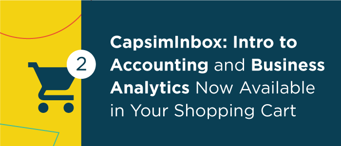 CapsimInbox: Intro to Accounting and Business Analytics Now Available in Your Shopping Cart