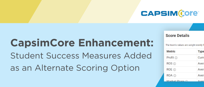 CapsimCore Enhancement: Student Success Measures Added as an Alternate Scoring Option