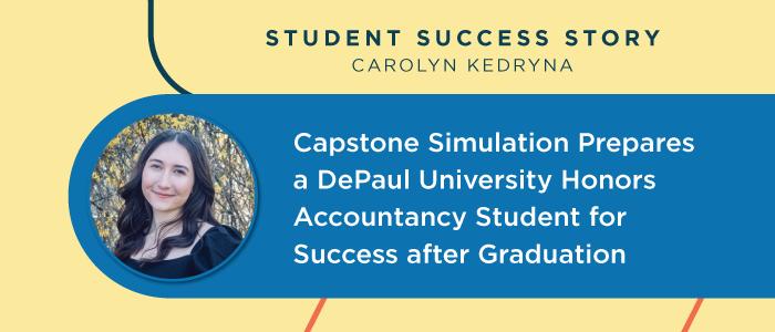 Capstone Simulation Prepares a DePaul University Honors Accountancy Student for Success after Graduation