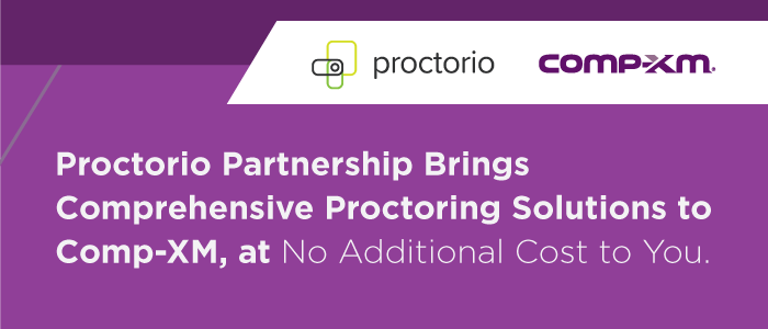 Proctorio Partnership Brings Comprehensive Proctoring Solutions to Comp-XM, at No Additional Cost to You.